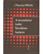 A társadalmi tudat / Struktúra-funkció - Murányi Mihály