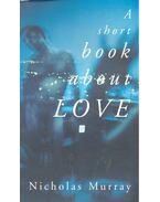 A Short Book about Love - MURRAY, NICHOLAS