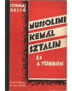 Mussolini, Kemál, Szálin és a többiek - Szirmai Rezső