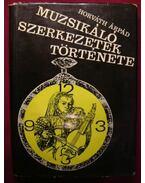 Muzsikáló szerkezetek története - Horváth Árpád
