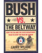 Bush vs, The Beltway – How the CIA and the State Department Tried to Stop the War on Terror - Mylroie, Laurie