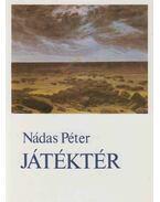 Játéktér - Nádas Péter