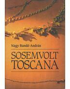 Sosemvolt Toscana (dedikált) - Nagy Bandó András