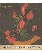 Virágok, csokrok, koszorúk - Nagy Béla