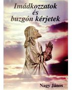 Imádkozzatok és buzgón kérjetek - Nagy János