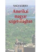 Amerikai magyar szigetvilágban - Nagy Károly