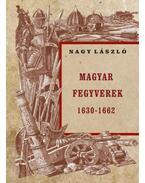 Magyar fegyverek 1630-1662 - Nagy László