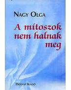 A mítoszok nem halnak meg - Nagy Olga