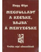 Megfulladt a kecske, bajba' a menyecske - Nagy Olga