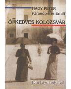 Ó, kedves Kolozsvár - Nagy Péter, Grandpierre Emil