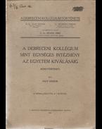 A Debreceni Kollégium mint egységes intézmény az egyetem kiválásáig - Nagy Sándor