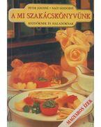 A mi szakácskönyvünk - Nagy Sándorné, Péter Jánosné