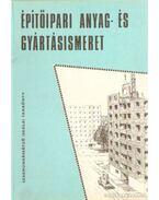Építőipari anyag- és gyártásismeret - Nagy Tivadarné- Frideczky Károly