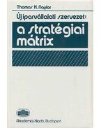 Új iparvállalati szervezet: A stratégiai mátrix - Naylor, Thomas H.