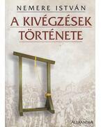 A kivégzések története - Nemere István