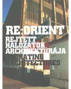 Re:Orient - Rejtett hálózatok architektúrája - Nemes Attila