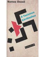 A fasizmus kérdéséhez - Nemes Dezső