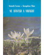 Ne bántsd a virágot - Németh Ferenc, Seregélyes Tibor