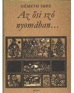 Az ősi szó nyomában - Németh Imre