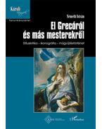 El Grecóról és más mesterekről - Stíluskritika - ikonográfia - műgyűjtéstörténet - Németh István