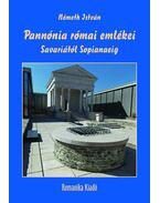 Pannónia római emlékei Savariától Sopianaeig - Németh István