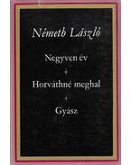 Negyven év / Horváthné meghal / Gyász - Németh László