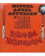 Megkóstoltuk Magyarországot - Neruda, Pablo, Asturias, Miguel Ángel
