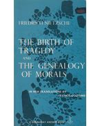 The Birth of Tragedy and Genealogy of Morals - Nietzsche Frigyes