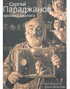 Хроника диалога - фотоистории Юрия Мечитова - ПАРАДЖАНОВ, СЕРГЕЙ