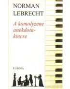 A komolyzene anekdotakincse - Norman LEBRECHT