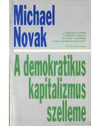 A demokratikus kapitalizmus szelleme - Novak, Michael
