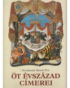 Öt évszázad címerei - Nyulásziné Straub Éva