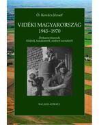 Vidéki Magyarország 1945-1970 - Ö. Kovács József