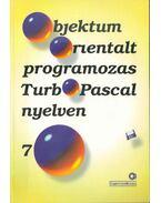 Objektum-orientált programozás Turbo Pascal nyelven 7. - Benkő Tiborné, Benkő László, Gyenes Károly, Komócsin Zoltán