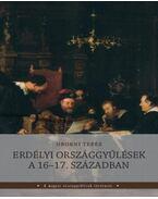 Erdélyi országgyűlések a 16-17. században - Oborni Teréz