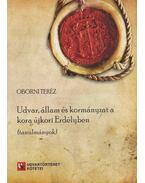 Udvar, állam és kormányzat a kora újkori Erdélyben (dedikált) - Oborni Teréz