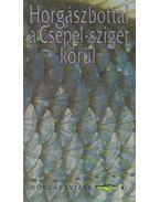 Horgászbottal a Csepel-sziget körül - Oggolder Gergely, Csontos József, Zákonyi Botond, Hunyadi Attila, Ferenczy Dénes