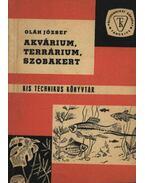 Akvárium, terrárium, szobakert - Oláh József