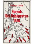 Harcok Dél-Budapesten 1956 - Oltványi László