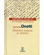 Dejemos hablar al viento - Onetti, Juan Carlos