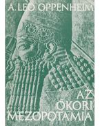 Az ókori Mezopotámia - Oppenheim, A. Leo
