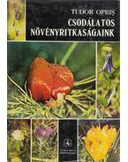 Csodálatos növényritkaságaink - Opris, Tudor