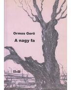 A nagy fa - Ormos Gerő