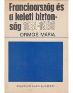 Franciaország és a keleti biztonság 1931-1936 - Ormos Mária