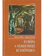 Európa a nemzetközi küzdőtéren - Ormos Mária, Majoros István