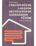 Családi házak, lakások, hétvégi házak gazdaságos fűtése - Orovecz Béla