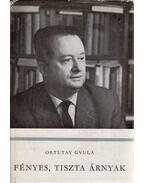Fényes, tiszta árnyak - Ortutay Gyula