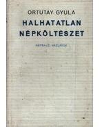 Halhatatlan népköltészet - Ortutay Gyula