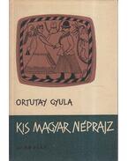 Kis magyar néprajz - Ortutay Gyula