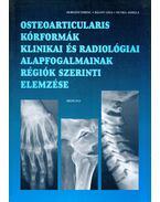 Osteoarticularis kórformák klinikai és radiológiai alapfogalmainak régiók szerinti elemzése - Dr. Horváth Ferenc, Dr. Bálint Géza, Hunka Aniella